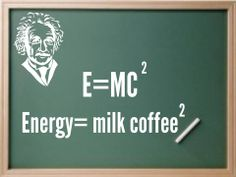 What if Einstein was a coffee addict? If yes, then his famous equation would be something like this -