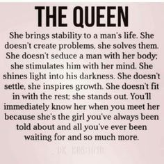 Every girl loves to feel like a total queen. These quotes about being a queen will get you feeling confident and beautiful. Find your favorite queen quotes here Life Quotes Love, Quotes For Him, True Quotes, Quotes To Live By, Motivational Quotes, Funny Quotes, Inspirational Quotes, Being A Man Quotes, Treat Her Right Quotes