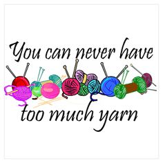 You can never have too much yarn.
