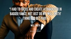 """""""I had to focus and create a character in Bagger Vance, not just do my 'Will Smith' thing and get paid."""" - Will Smith #quote #lifehack #willsmith"""