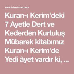 Kuran-ı Kerim'deki 7 Ayetle Dert ve Kederden Kurtuluş Mübarek kitabımız Kuran-ı Kerim'de Yedi âyet vardır ki, her kim bunları okur veya yanında taşırsa, gök yerin