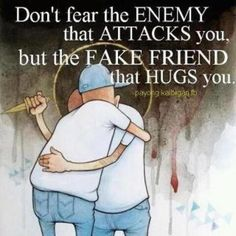 Don't fear the enemy that attacks you, but the fake friend that hugs you. Fear quotes on PictureQuotes.com.