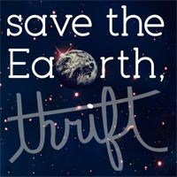Thriftaholic - Save the earth and thrift #duh :)