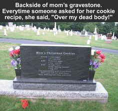 Christmas cookie recipe......when people asked for it she said over my dead body .....