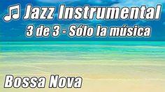 JAZZ INSTRUMENTAL 3 Feliz BOSSA NOVA Canciones Hora Suave Relajarse Fond...