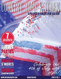 FREE MAGAZINE! Sign up at http://preparedpantry.com IN THIS ISSUE: Learn how to make our layered American Flag Cake (HINT: It's easier than you think) plus tips on summer parties for kids, how to make Gourmet S'mores, and yummy Ice Cream Sandwiches. plus so much more.  In addition to featured stories, you'll find: - Cheese  Fruit tips for a romantic evening - Multi-Toned Frosting How To Guide - Refreshing Limeades and Lemonades