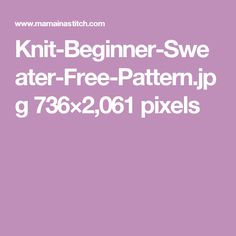 Knit-Beginner-Sweater-Free-Pattern.jpg 736×2,061 pixels