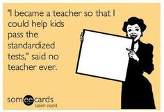 """""""I became a teacher so that I could help kids pass the standardized tests,"""" said no teacher ever   #education  but really. standardized tests SUCK."""