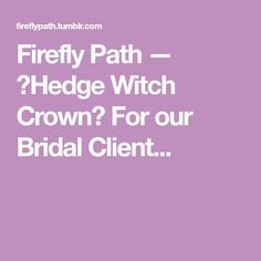 Firefly Path — 🖤Hedge Witch Crown🖤 For our Bridal Client. Hedge Witch, Witch Hazel, Hedges, Paths, Crown, Bridal, Corona, Living Fence, Shrubs