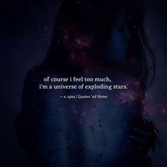 of course i feel too much i'm a universe of exploding stars.  s. ajna via (http://ift.tt/2ntmyK9)