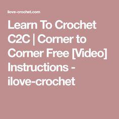 Learn To Crochet C2C | Corner to Corner Free [Video] Instructions - ilove-crochet
