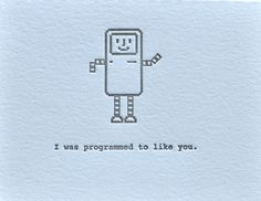 "Letterpress ""I was programmed to like you."" Valentine's Day Love Greeting Card with Envelope. $6,50, via Etsy."