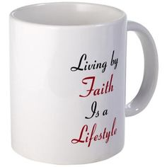Living By Faith Mugs on CafePress.com