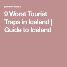 9 Worst Tourist Traps in Iceland | Guide to Iceland