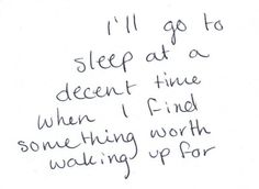 Or I'll stay awake at a later hour when I find something to not sleep for
