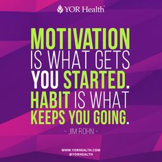 Motivation is what gets you started. Habit is what keeps you going. - #JimRohn  #YORhealth #inspiration