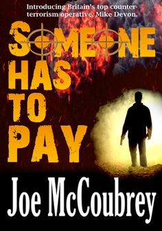 SEPTEMBER 3rd 2012: Stay at home, lock the doors, and get ready for the launch of Someone Has To Pay: http://joemccoubrey.com/