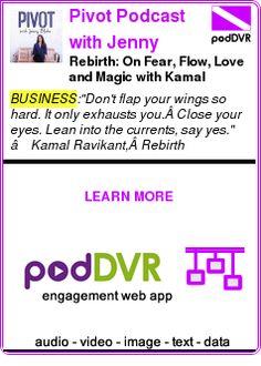 #BUSINESS #PODCAST  Pivot Podcast with Jenny Blake    Rebirth: On Fear, Flow, Love and Magic with Kamal Ravikant    READ:  https://podDVR.COM/?c=3da928b3-be0f-c8e2-e82b-e8f68479e996