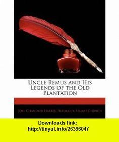 Uncle Remus and His Legends of the Old Plantation (9781145280120) Joel Chandler Harris, Frederick Stuart Church , ISBN-10: 1145280129  , ISBN-13: 978-1145280120 ,  , tutorials , pdf , ebook , torrent , downloads , rapidshare , filesonic , hotfile , megaupload , fileserve