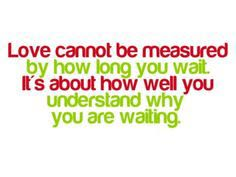 Love cannot be measured by how long you wait. It's about how well you understand why you are waiting. #cdff #onlinedating #christianinspiration #christianquotes