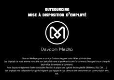 Devcom-Media propose un service d'outsourcing pour toutes tâches administratives, afin de vous fournir une concentration sur le cœur de métier dans une logique de spécialisation, maitrise et réduction du budget relié au service et également un gain de réactivité.