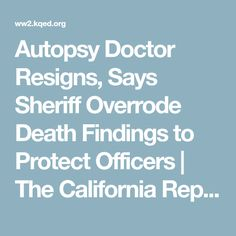 Autopsy Doctor Resigns, Says Sheriff Overrode Death Findings to Protect Officers | The California Report | KQED News