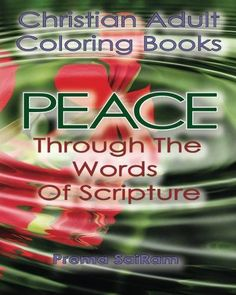 Christian Adult Coloring Books: Peace Through The Words Of Scripture: An Adult Christian Color In Bo