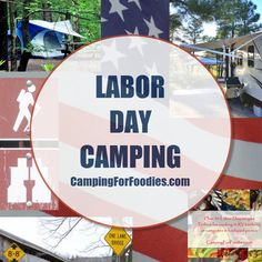 Labor Day Camping: Recipes, Travel And Lodging Tips. The Labor Day holiday weekend is the last big bash for the summer which means campgrounds and recreational facilities are busy! Do a little extra planning with our tips on travel, lodging and food to ensure your Labor Day Camping Weekend is fun-filled and stress-free!
