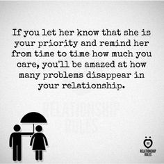 If you let her know that she is your priority and remind her from time to time how much you care you'll be amazed at how many problems disappear in your relationship #truth #relationship #loveher #tellher #relationship