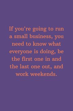 If you're going to run a small business, you need to know what everyone is doing, be the first one in and the last one out, and work weekends. Would You Rather, Losing You, The One, Need To Know, Thinking Of You, Meant To Be, Things I Want, Shit Happens, Thoughts