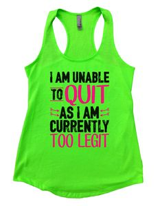 I Am Unable To Quit As I Am Currently Too Legit Womens Workout Tank Top