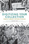 Digitizing Your Collection : Public Library Success Stories by Susanne Caro #DOEBibliography