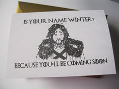 Handmade Game of Thrones Birthday Card or funny rude anniversary card.  Featuring Jon snow and the dirty pun: Is your name winter? Because youll be coming soon.  Would make a funny and naughty anniversary card for him or her or birthday card for Game of Throne Fans!  You will receive a 4 x 6 card on 200gsm white card and matching gold envelope.  Royal Mail delivery aims (starts from date item posted): UK 1st Class - 1 working day UK 2nd Class - 1-3 working days USA: 5 - 7 working days…