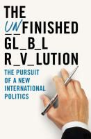 The Unfinished Global Revolution: The Pursuit of a New International Politics / Mark Malloch-Brown --- JZ1305 .M332 2011