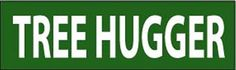 Tree Hugger Fun Awesome Cool Funny Great High Quality BUMPER STICKER STI-0333