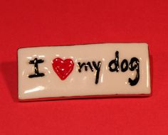 I LOVE MY DOG Porcelain Pin by LindaCain on Etsy, $12.00