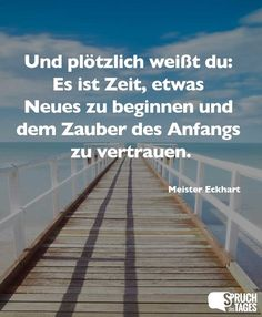 And suddenly you know: It& time to start something new and trust the magic of the beginning. German Words, Mom Day, Yoga Quotes, Business Inspiration, Yoga Inspiration, I Feel Good, Life Purpose, Life Motivation, True Words