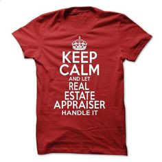 Keep Calm And Let  Real Estate Appraiser Handle It - #tee outfit #oversized tshirt. MORE INFO => https://www.sunfrog.com/LifeStyle/Keep-Calm-And-Let-Real-Estate-Appraiser-Handle-It.html?68278
