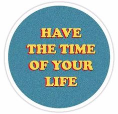 'Have The Time of Your Life Sticker' Sticker by LexStickerShop Happy Stickers, Pop Stickers, Tumblr Stickers, Printable Stickers, Time Of Your Life, Aesthetic Stickers, Transparent Stickers, Sticker Design, Wall Collage