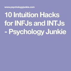 10 Intuition Hacks for INFJs and INTJs - Psychology Junkie