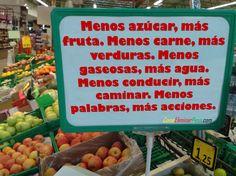 ❝Menos azúcar, más fruta. Menos carne, más verduras. Menos gaseosas, más agua. Menos conducir, más caminar. Menos palabras, más acciones.❞