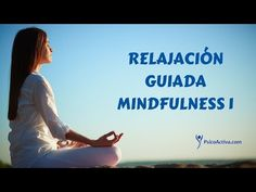 Vídeo relajación guiada MINDFULNESS 1 - YouTube
