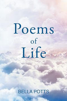 """""""Poems of Life"""" by Page Publishing Author Bella Potts! Click the cover for more information and to find out where you can purchase this great book!"""