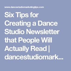 Six Tips for Creating a Dance Studio Newsletter that People Will Actually Read | dancestudiomarketingtips.com