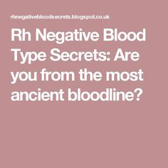 Rh Negative Blood Type Secrets: Are you from the most ancient bloodline?
