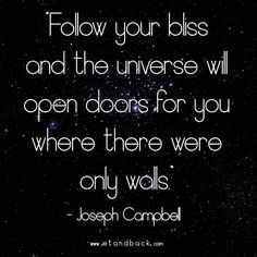 Follow your bliss and the universe will open doors for you where there were only walls - Joseph Campbell #starquote #followyourbliss