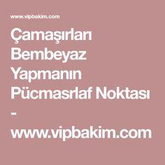 Çamaşırları Bembeyaz Yapmanın Pücmasrlaf Noktası - www.vipbakim.com
