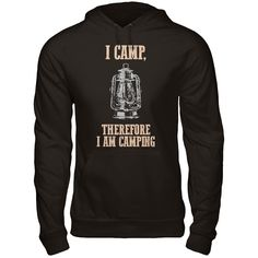 I Camp, Therefore I Am Camping Do You Like To Go Camping? Then this shirt is perfect for you!  ACT FAST and click the green button before they're all gone!  Sizes S-6X available!