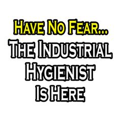 have no fear industrial hygienist is here - Certified Industrial Hygienist Resume