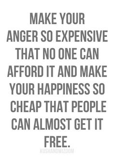Be greedy with handing negativity out, be generous with your happiness and give it freely. Let yourself be happy.